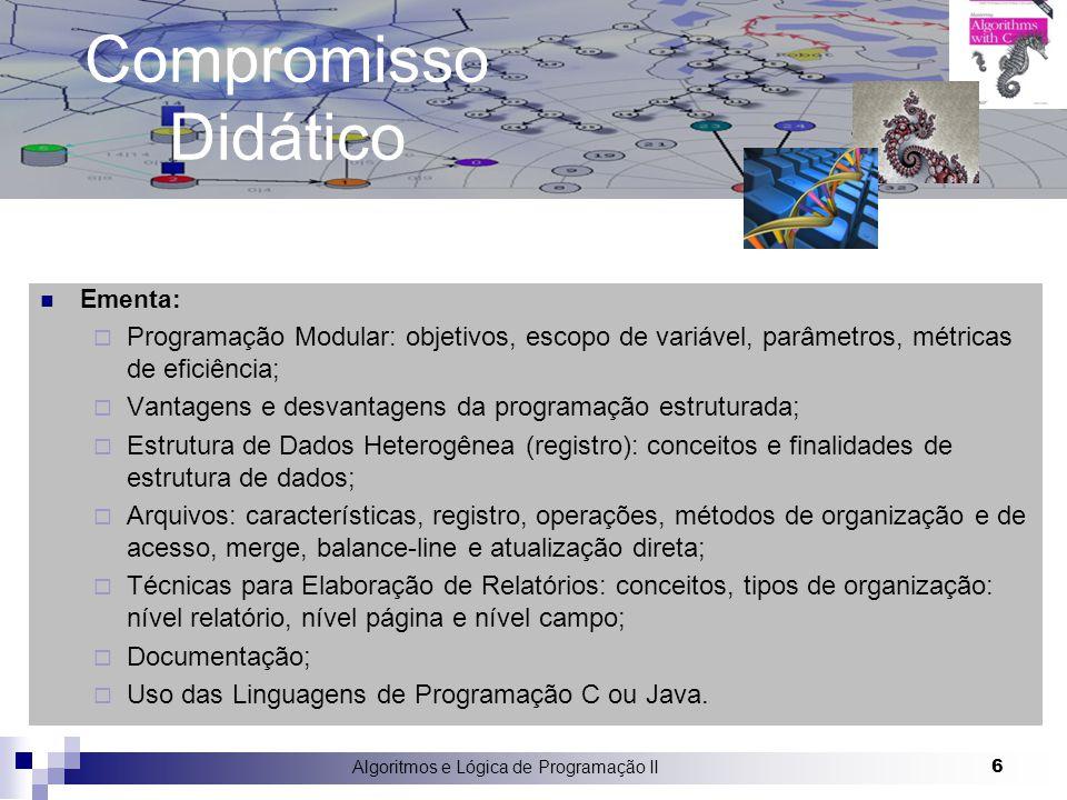 Algoritmos e Lógica de Programação II 6 Compromisso Didático Ementa:  Programação Modular: objetivos, escopo de variável, parâmetros, métricas de efi