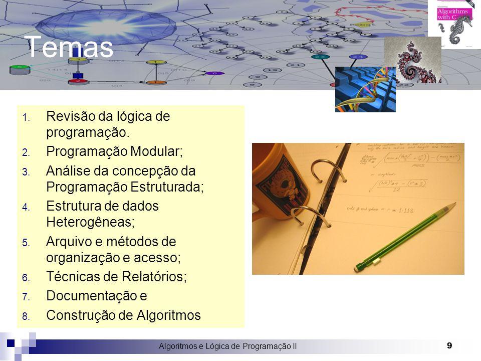9 Temas 1. Revisão da lógica de programação. 2. Programação Modular; 3. Análise da concepção da Programação Estruturada; 4. Estrutura de dados Heterog