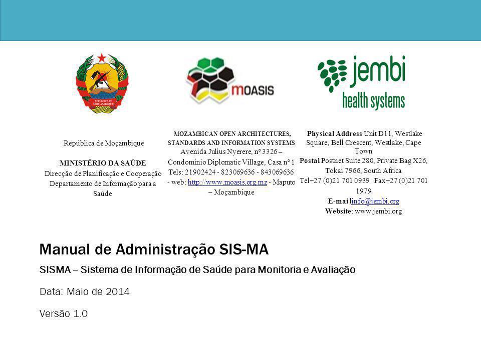 MISAU 2 Agradecimentos A MOASIS (mozambican open architectures, standards and information systems) expressa os seus agradecimentos a: - Jembi Health Systems; - Departamento de Informação para a Saúde do Ministério da Saúde da República de Moçambique; - Pessoal das Direcções Provinciais de Saúde e respectivos Serviços Distritais de Saúde, Mulher e Acção Social (SDSMAS), em particular os técnicos dos Núcleos de Estatística e Planificação (NEPs) e Médicos Chefes Distritais de Saúde incluindo o pessoal das unidades sanitárias envolvidas.