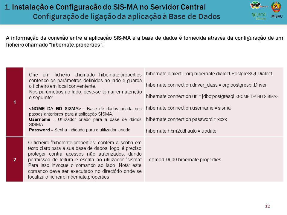 12 MISAU 1. Instalação e Configuração do SIS-MA no Servidor Central Configuração de ligação da aplicação à Base de Dados A informação da conexão entre