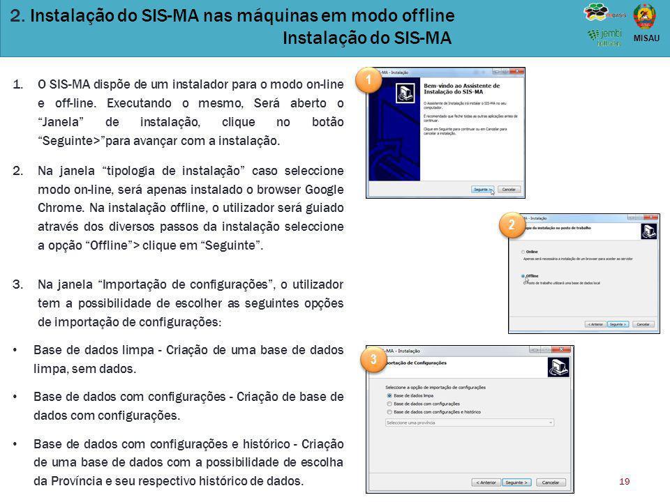 19 MISAU 2. Instalação do SIS-MA nas máquinas em modo offline Instalação do SIS-MA 1.O SIS-MA dispõe de um instalador para o modo on-line e off-line.