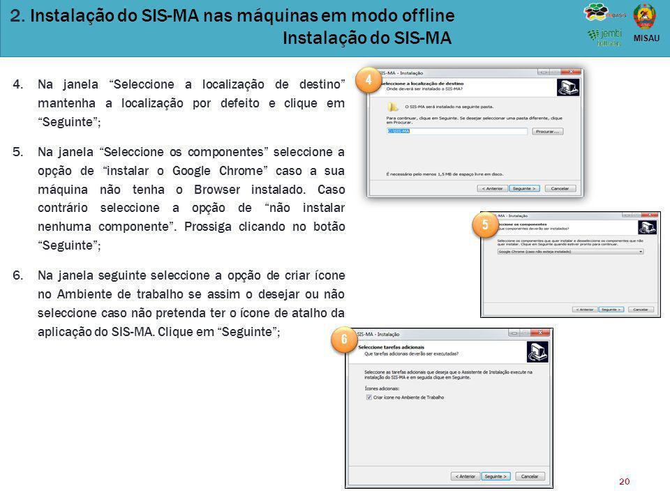 """20 MISAU 2. Instalação do SIS-MA nas máquinas em modo offline Instalação do SIS-MA 4.Na janela """"Seleccione a localização de destino"""" mantenha a locali"""