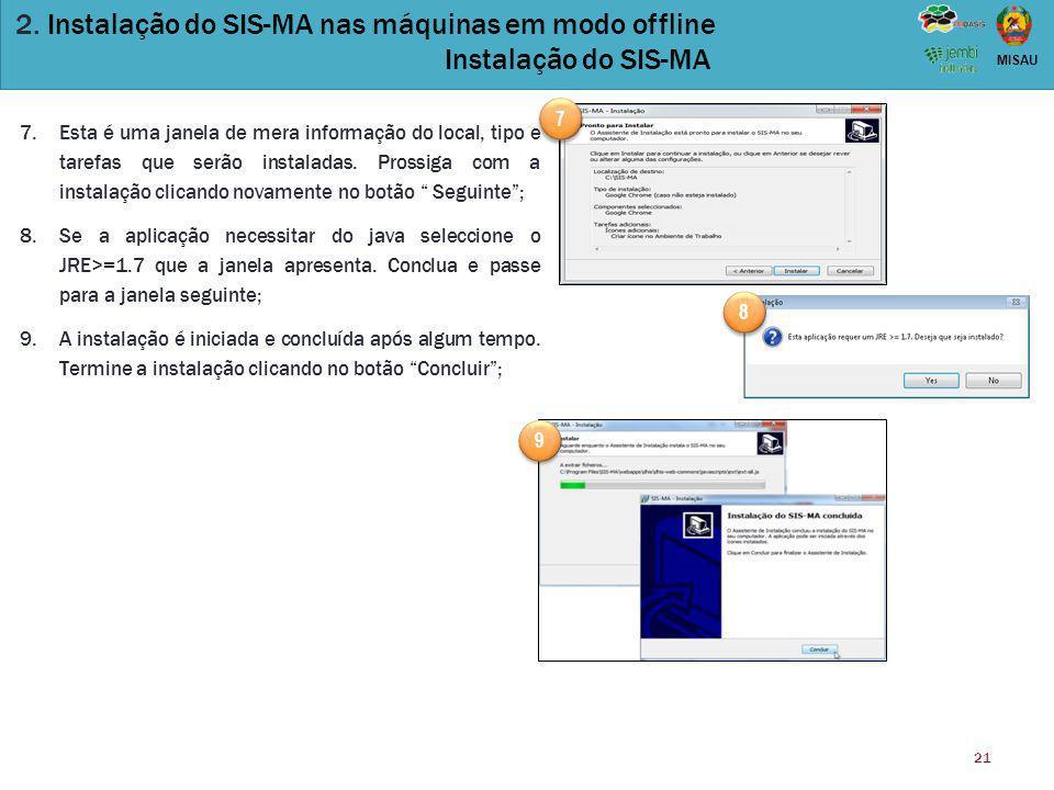 21 MISAU 2. Instalação do SIS-MA nas máquinas em modo offline Instalação do SIS-MA 7.Esta é uma janela de mera informação do local, tipo e tarefas que