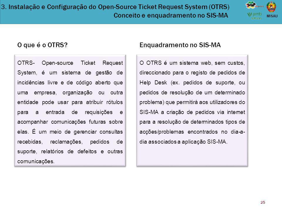 25 MISAU O que é o OTRS? OTRS- Open-source Ticket Request System, é um sistema de gestão de incidências livre e de código aberto que uma empresa, orga