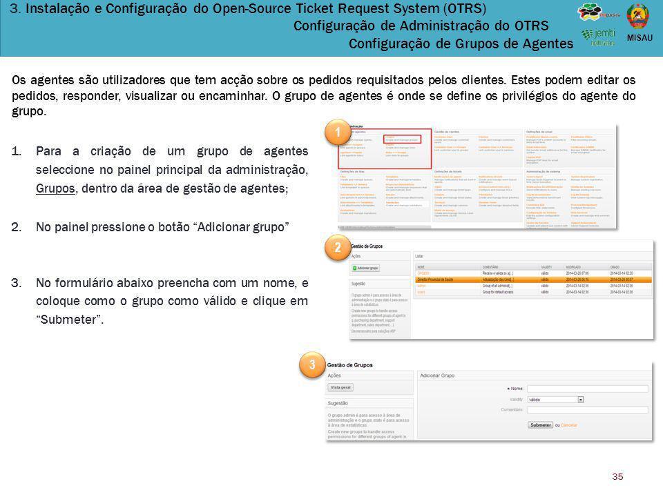 35 MISAU 3. Instalação e Configuração do Open-Source Ticket Request System (OTRS) Configuração de Administração do OTRS Configuração de Grupos de Agen