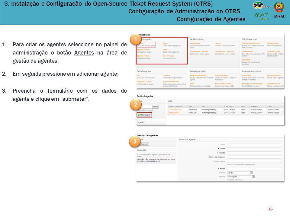 36 MISAU 3. Instalação e Configuração do Open-Source Ticket Request System (OTRS) Configuração de Administração do OTRS Configuração de Agentes 1.Para