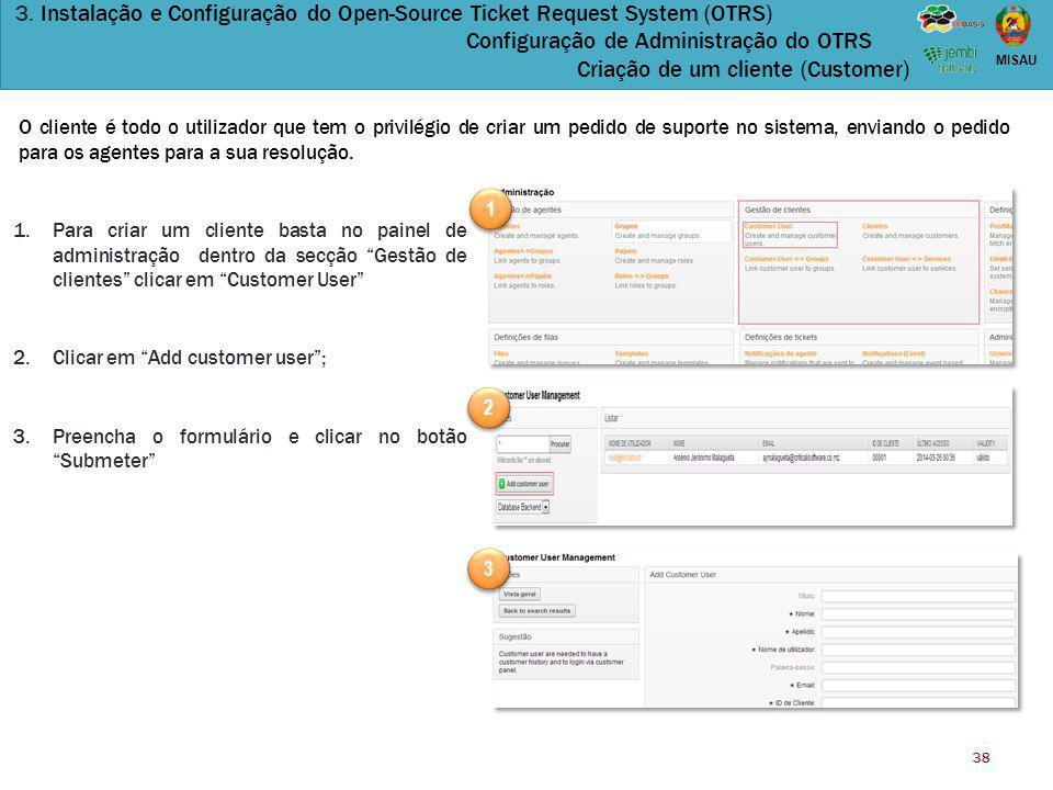 38 MISAU 3. Instalação e Configuração do Open-Source Ticket Request System (OTRS) Configuração de Administração do OTRS Criação de um cliente (Custome