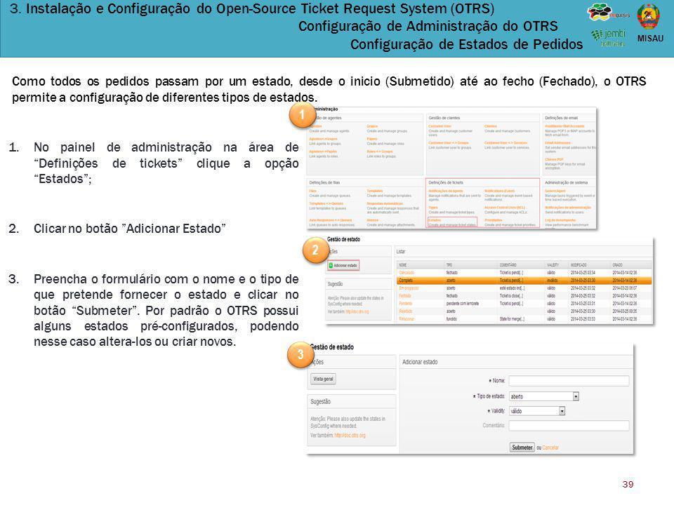 39 MISAU 3. Instalação e Configuração do Open-Source Ticket Request System (OTRS) Configuração de Administração do OTRS Configuração de Estados de Ped