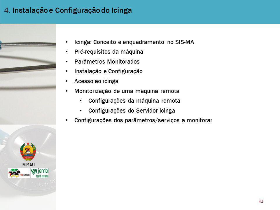 MISAU 41 4. Instalação e Configuração do Icinga Icinga: Conceito e enquadramento no SIS-MA Pré-requisitos da máquina Parâmetros Monitorados Instalação