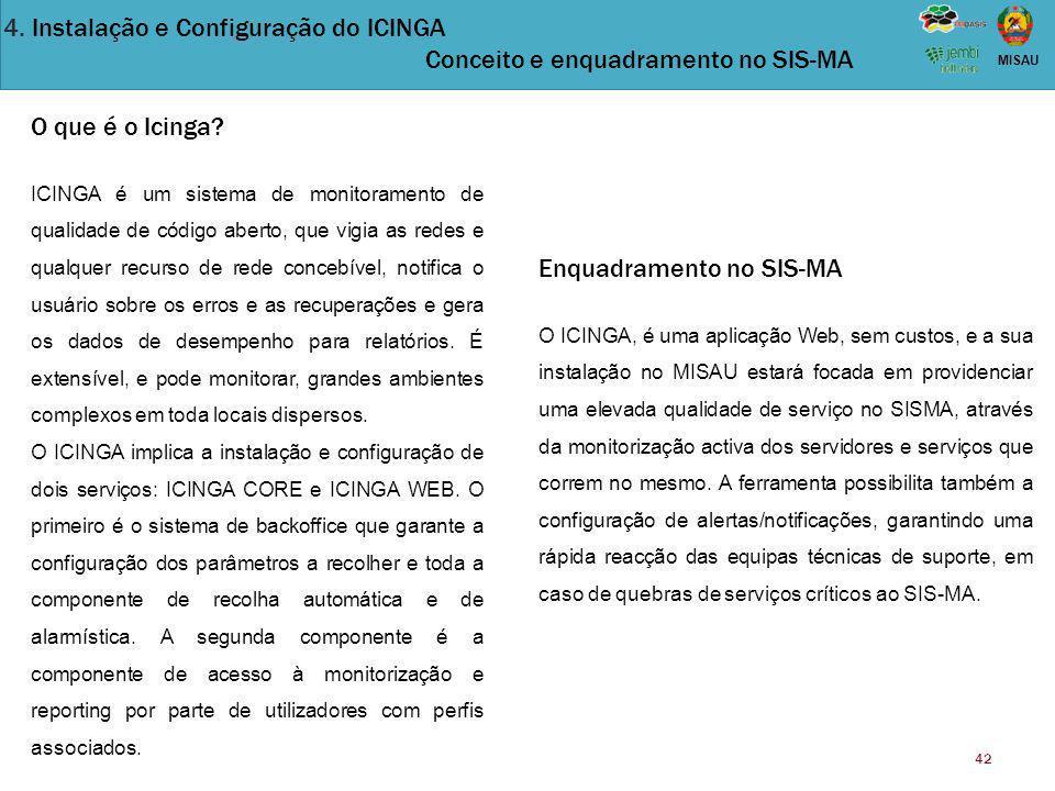 42 MISAU Enquadramento no SIS-MA O ICINGA, é uma aplicação Web, sem custos, e a sua instalação no MISAU estará focada em providenciar uma elevada qual