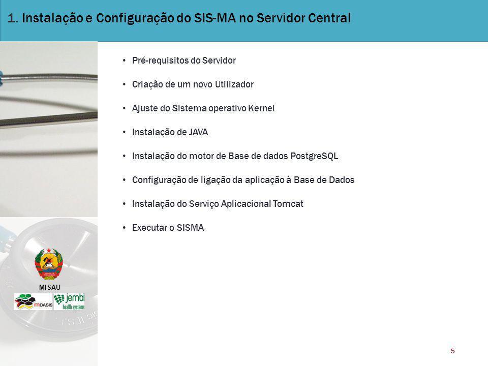 MISAU 5 1. Instalação e Configuração do SIS-MA no Servidor Central Pré-requisitos do Servidor Criação de um novo Utilizador Ajuste do Sistema operativ