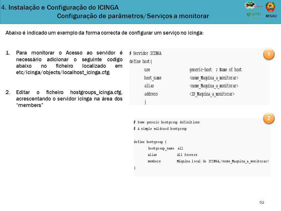 52 MISAU Abaixo é indicado um exemplo da forma correcta de configurar um serviço no icinga: 1.Para monitorar o Acesso ao servidor é necessário adicion