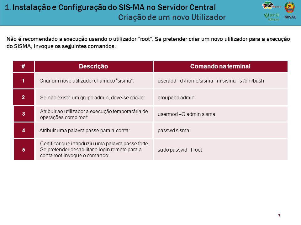 """7 MISAU 1. Instalação e Configuração do SIS-MA no Servidor Central Criação de um novo Utilizador Não é recomendado a execução usando o utilizador """"roo"""