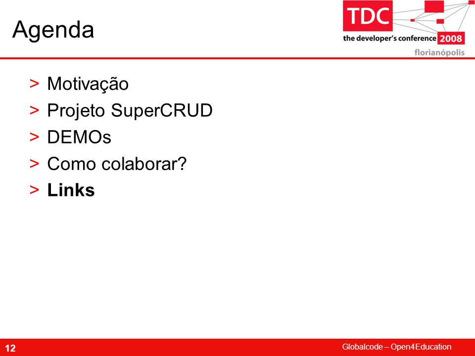 Globalcode – Open4Education 12 Agenda >Motivação >Projeto SuperCRUD >DEMOs >Como colaborar? >Links