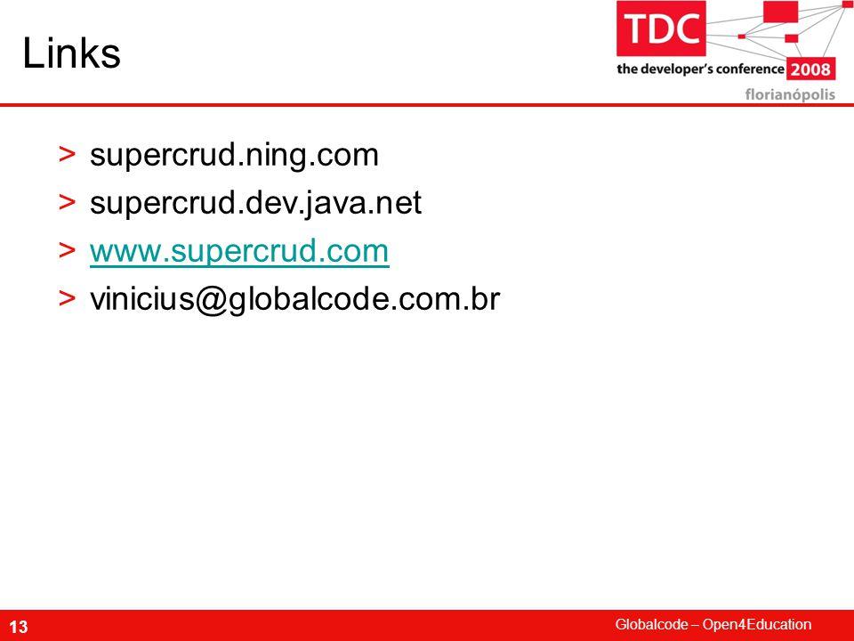 Globalcode – Open4Education 13 Links >supercrud.ning.com >supercrud.dev.java.net >www.supercrud.comwww.supercrud.com >vinicius@globalcode.com.br