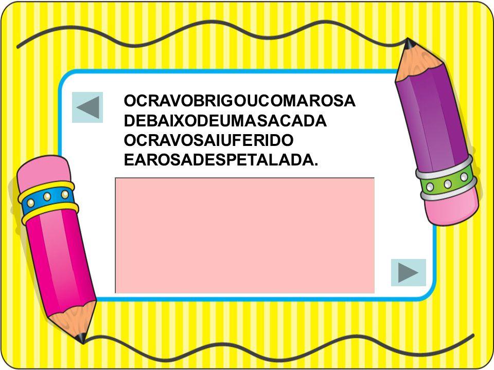 OCRAVOBRIGOUCOMAROSA DEBAIXODEUMASACADA OCRAVOSAIUFERIDO EAROSADESPETALADA.