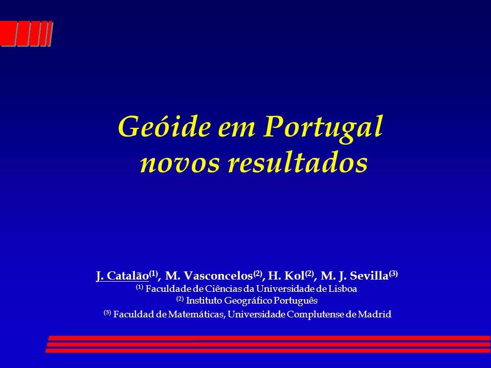 J. Catalão (1), M. Vasconcelos (2), H. Kol (2), M. J. Sevilla (3) (1) Faculdade de Ciências da Universidade de Lisboa (2) Instituto Geográfico Portugu