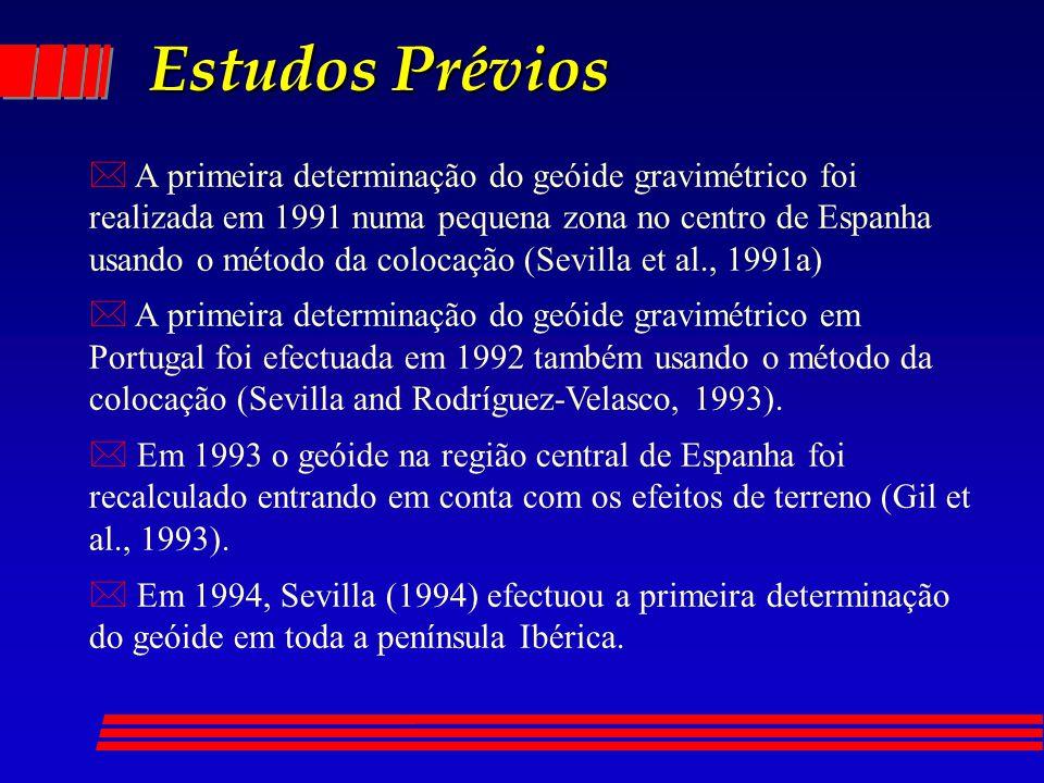 Estudos Prévios * A primeira determinação do geóide gravimétrico foi realizada em 1991 numa pequena zona no centro de Espanha usando o método da colocação (Sevilla et al., 1991a) * A primeira determinação do geóide gravimétrico em Portugal foi efectuada em 1992 também usando o método da colocação (Sevilla and Rodríguez-Velasco, 1993).