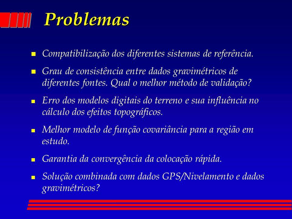 Problemas n Compatibilização dos diferentes sistemas de referência. n Grau de consistência entre dados gravimétricos de diferentes fontes. Qual o melh