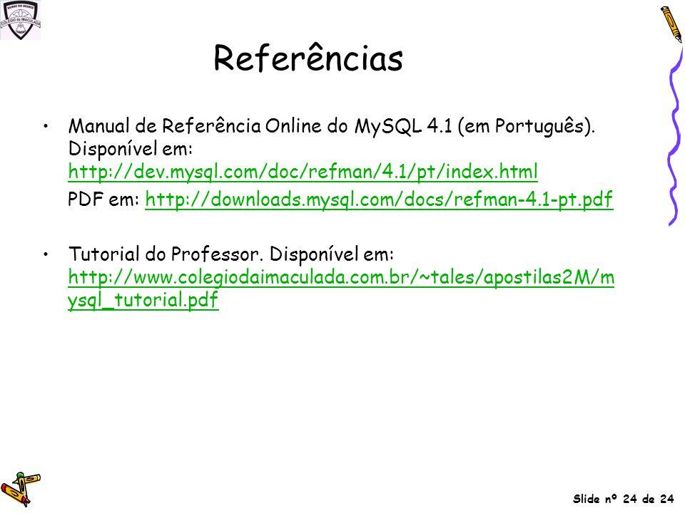Referências Manual de Referência Online do MySQL 4.1 (em Português). Disponível em: http://dev.mysql.com/doc/refman/4.1/pt/index.html http://dev.mysql