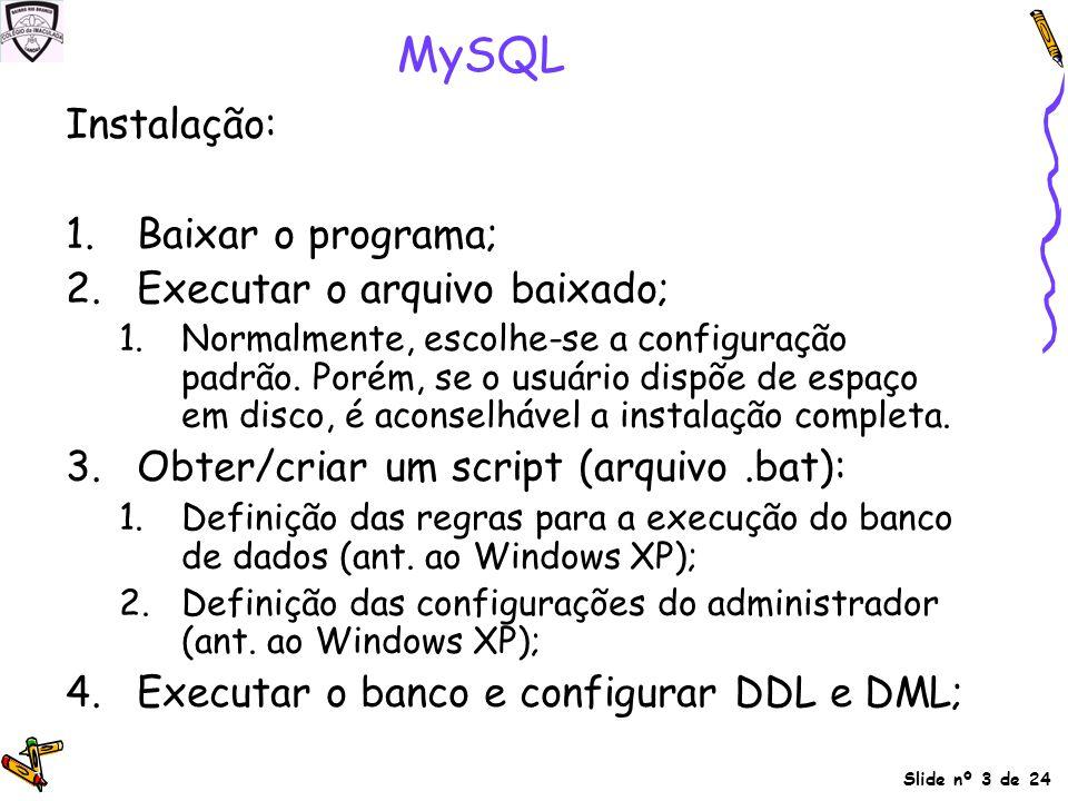 Slide nº 3 de 24 MySQL Instalação: 1.Baixar o programa; 2.Executar o arquivo baixado; 1.Normalmente, escolhe-se a configuração padrão. Porém, se o usu