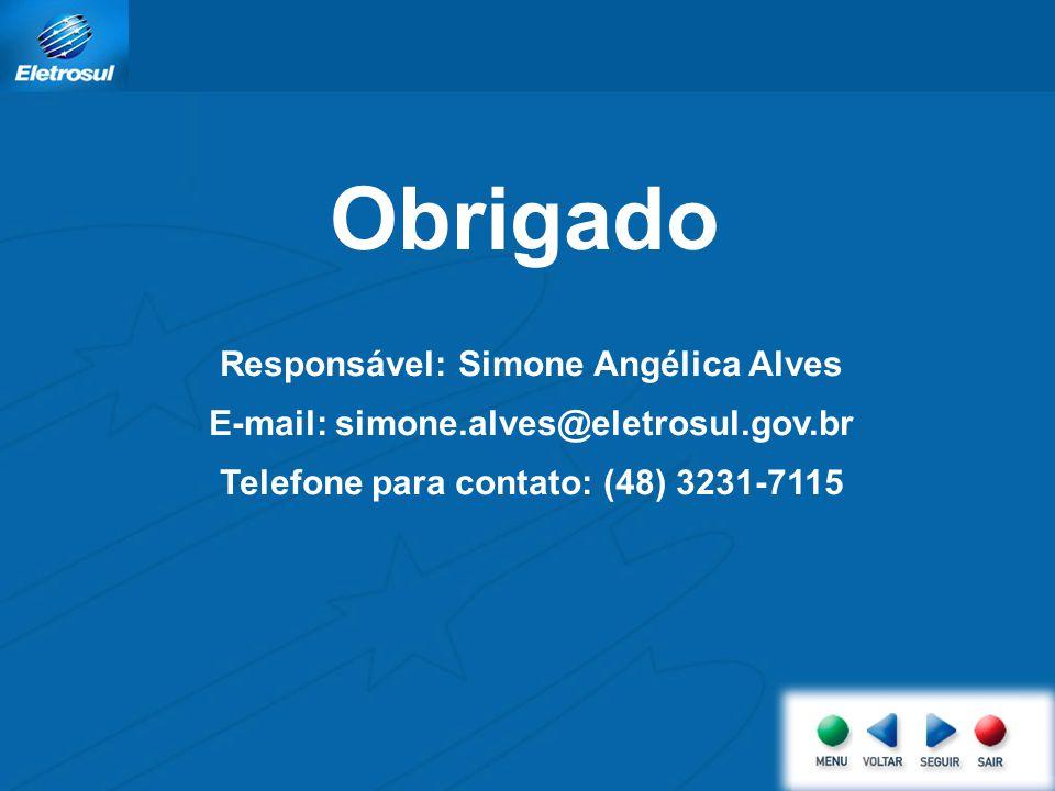 Obrigado Responsável: Simone Angélica Alves E-mail: simone.alves@eletrosul.gov.br Telefone para contato: (48) 3231-7115