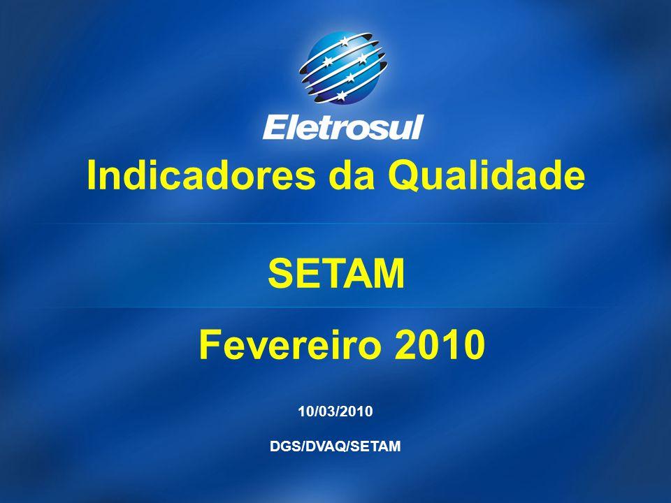 10/03/2010 DGS/DVAQ/SETAM Indicadores da Qualidade SETAM Fevereiro 2010