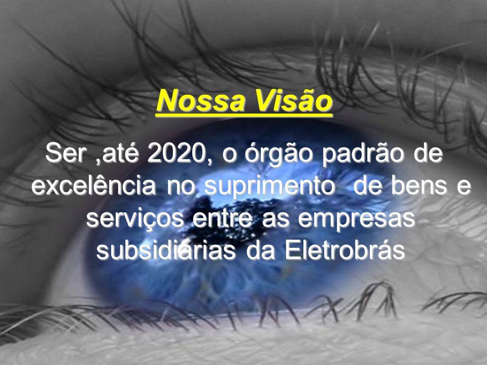 Nossa Visão Ser,até 2020, o órgão padrão de excelência no suprimento de bens e serviços entre as empresas subsidiárias da Eletrobrás