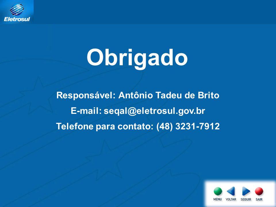 Obrigado Responsável: Antônio Tadeu de Brito E-mail: seqal@eletrosul.gov.br Telefone para contato: (48) 3231-7912
