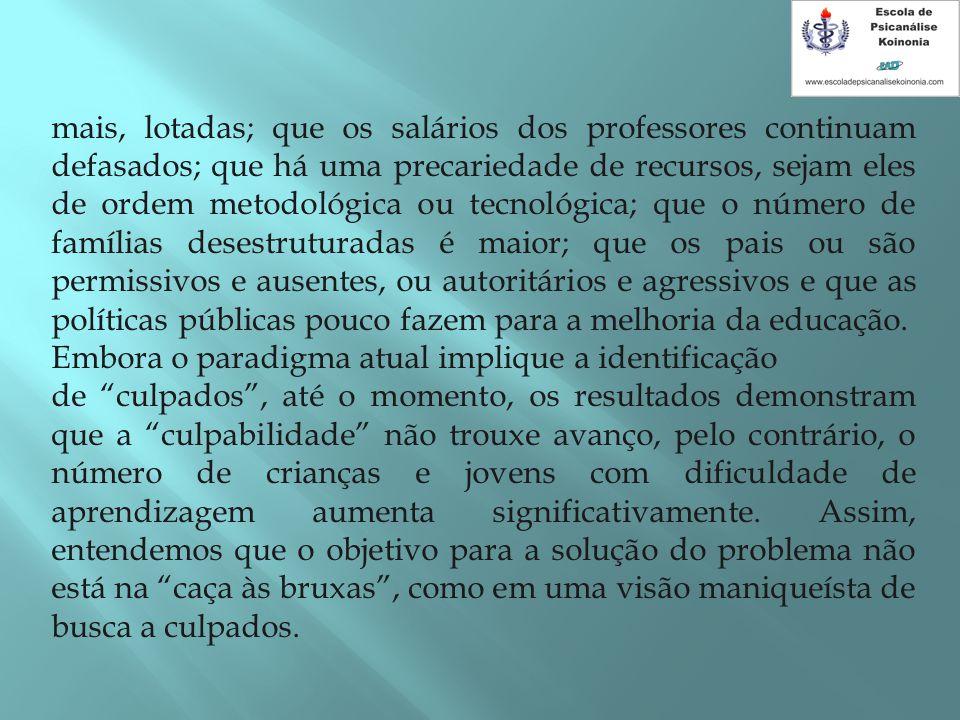 mais, lotadas; que os salários dos professores continuam defasados; que há uma precariedade de recursos, sejam eles de ordem metodológica ou tecnológi