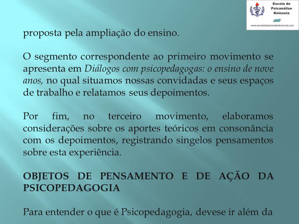 proposta pela ampliação do ensino. O segmento correspondente ao primeiro movimento se apresenta em Diálogos com psicopedagogas: o ensino de nove anos,