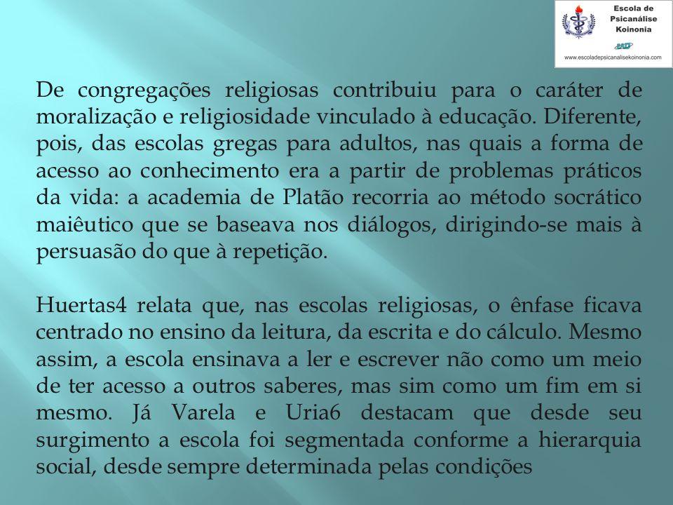 De congregações religiosas contribuiu para o caráter de moralização e religiosidade vinculado à educação. Diferente, pois, das escolas gregas para adu