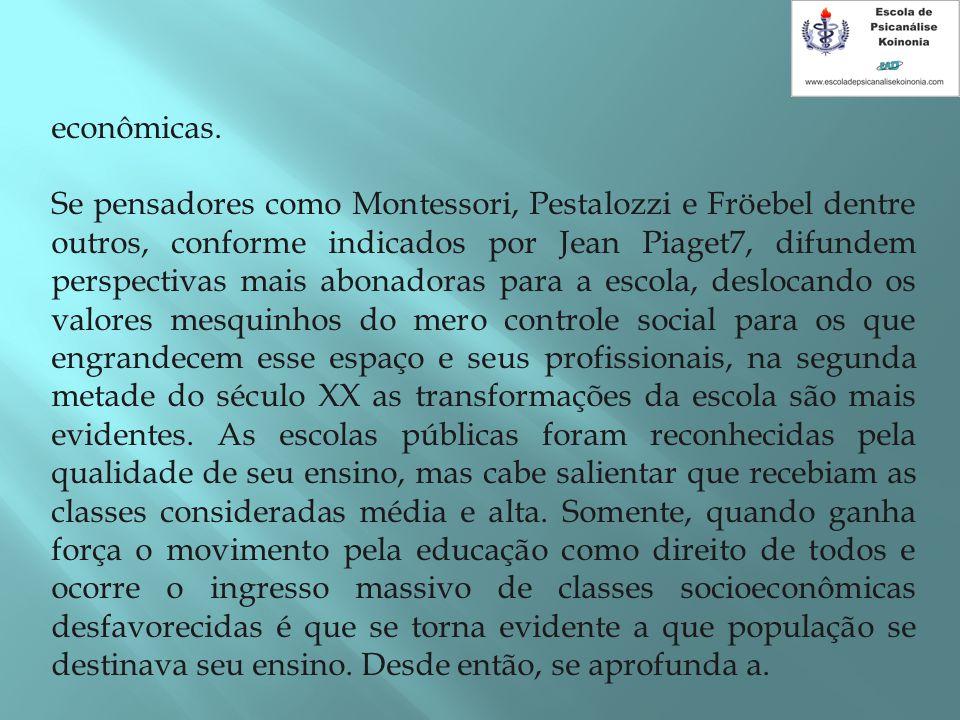 econômicas. Se pensadores como Montessori, Pestalozzi e Fröebel dentre outros, conforme indicados por Jean Piaget7, difundem perspectivas mais abonado