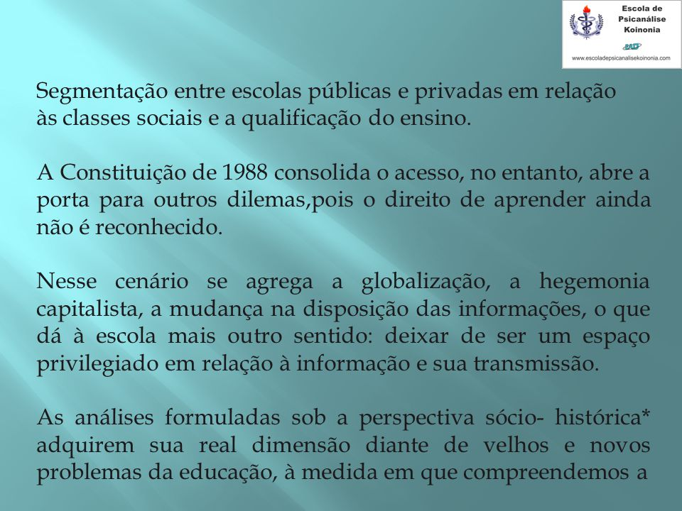 Segmentação entre escolas públicas e privadas em relação às classes sociais e a qualificação do ensino. A Constituição de 1988 consolida o acesso, no