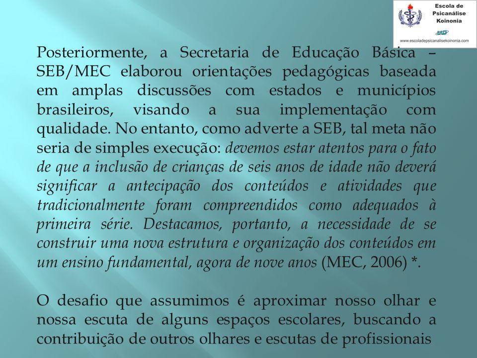 Posteriormente, a Secretaria de Educação Básica – SEB/MEC elaborou orientações pedagógicas baseada em amplas discussões com estados e municípios brasi
