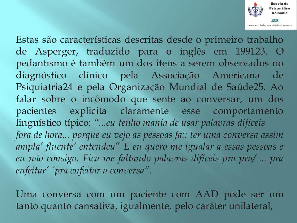 Estas são características descritas desde o primeiro trabalho de Asperger, traduzido para o inglês em 199123. O pedantismo é também um dos itens a ser