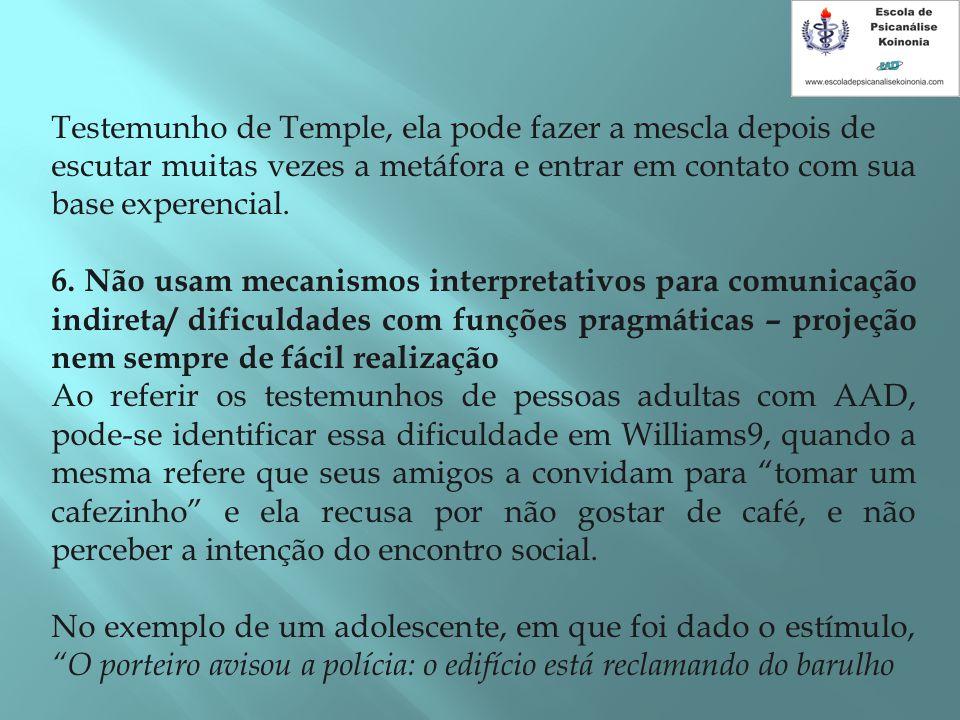 Testemunho de Temple, ela pode fazer a mescla depois de escutar muitas vezes a metáfora e entrar em contato com sua base experencial. 6. Não usam meca