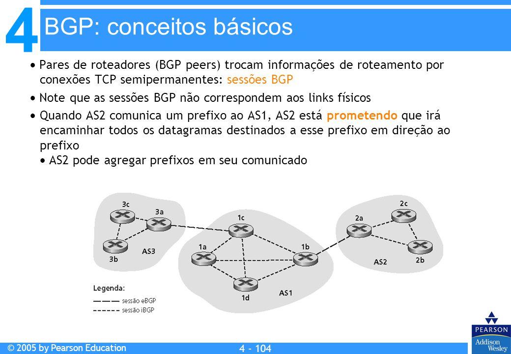 4 © 2005 by Pearson Education 4 4 - 104  Pares de roteadores (BGP peers) trocam informações de roteamento por conexões TCP semipermanentes: sessões B