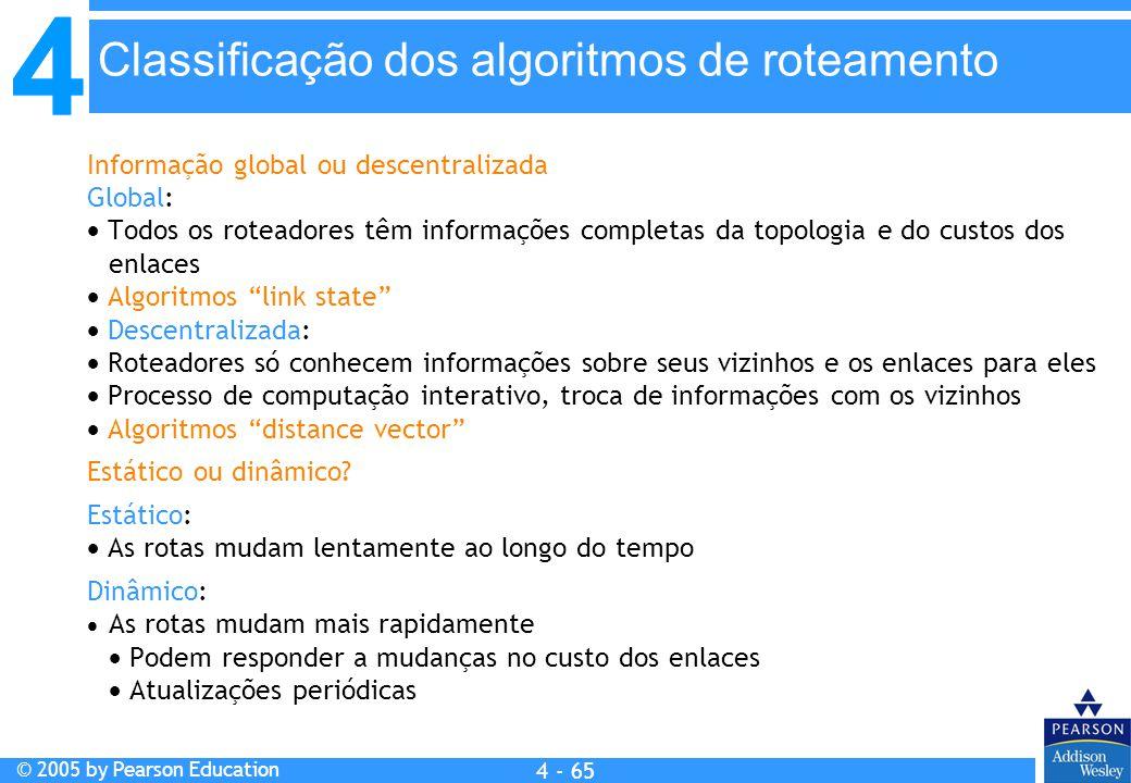 4 © 2005 by Pearson Education 4 4 - 65 Informação global ou descentralizada Global:  Todos os roteadores têm informações completas da topologia e do