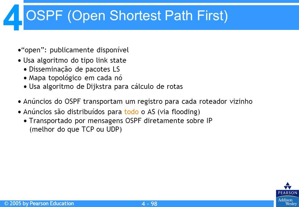 """4 © 2005 by Pearson Education 4 4 - 98  """"open"""": publicamente disponível  Usa algoritmo do tipo link state  Disseminação de pacotes LS  Mapa topoló"""