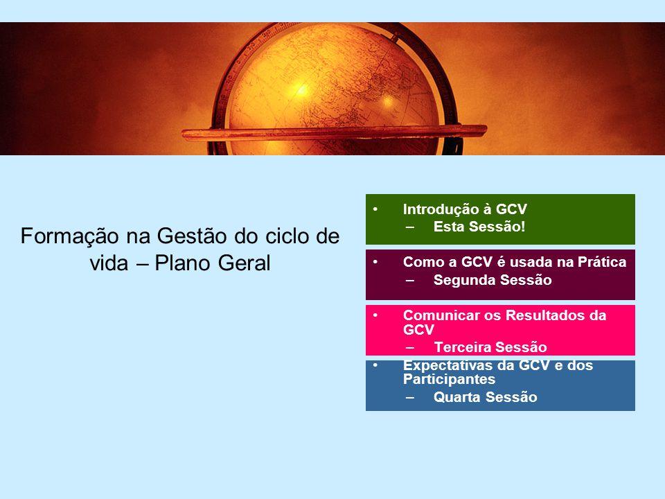 2 Formação na Gestão do ciclo de vida – Plano Geral Introdução à GCV –Esta Sessão.