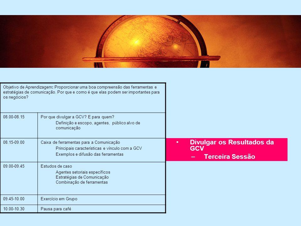 5 Divulgar os Resultados da GCV –Terceira Sessão Objetivo de Aprendizagem: Proporcionar uma boa compreensão das ferramentas e estratégias de comunicação.