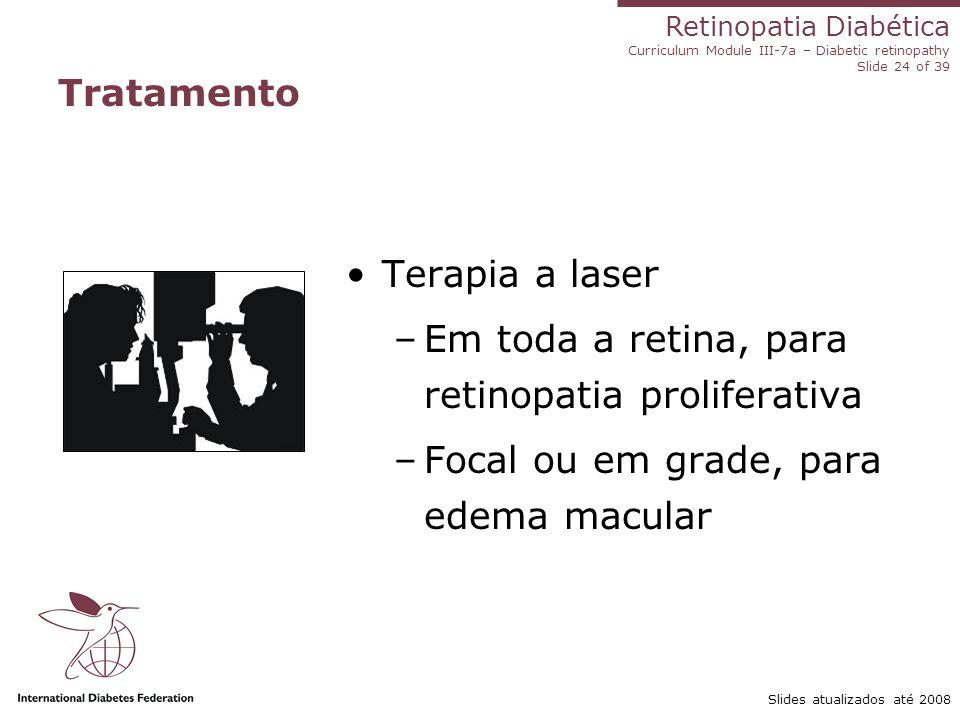 Retinopatia Diabética Curriculum Module III-7a – Diabetic retinopathy Slide 24 of 39 Slides atualizados até 2008 Tratamento Terapia a laser –Em toda a