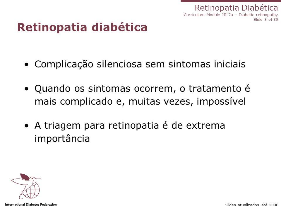 Retinopatia Diabética Curriculum Module III-7a – Diabetic retinopathy Slide 3 of 39 Slides atualizados até 2008 Retinopatia diabética Complicação sile