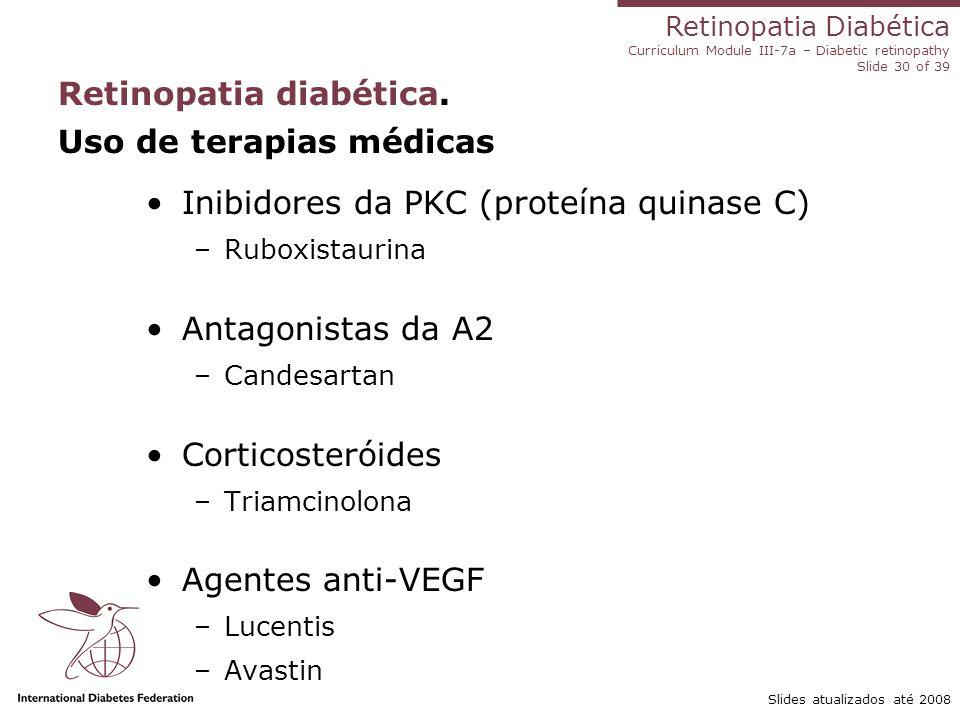 Retinopatia Diabética Curriculum Module III-7a – Diabetic retinopathy Slide 30 of 39 Slides atualizados até 2008 Retinopatia diabética. Uso de terapia