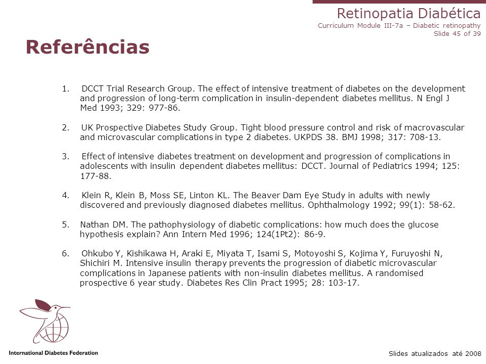 Retinopatia Diabética Curriculum Module III-7a – Diabetic retinopathy Slide 45 of 39 Slides atualizados até 2008 Referências 1. DCCT Trial Research Gr