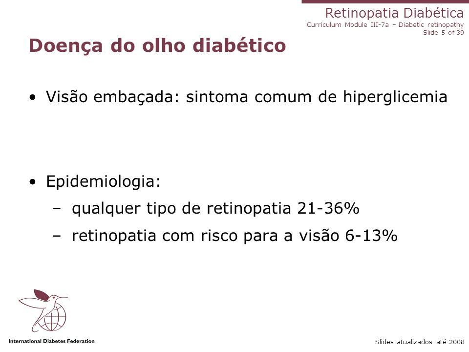 Retinopatia Diabética Curriculum Module III-7a – Diabetic retinopathy Slide 5 of 39 Slides atualizados até 2008 Doença do olho diabético Visão embaçad