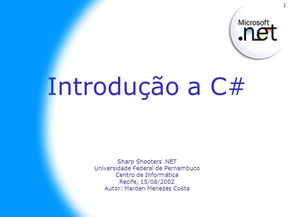 1 Introdução a C# Sharp Shooters.NET Universidade Federal de Pernambuco Centro de Informática Recife, 15/08/2002 Autor: Marden Menezes Costa