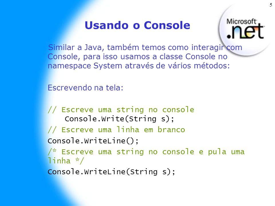5 Usando o Console Similar a Java, também temos como interagir com Console, para isso usamos a classe Console no namespace System através de vários mé
