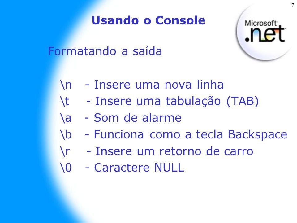 7 Usando o Console Formatando a saída \n - Insere uma nova linha \t - Insere uma tabulação (TAB) \a - Som de alarme \b - Funciona como a tecla Backspa